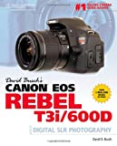 David Buschs Canon EOS Rebel T3i/600D Guide to Digital SLR Photography (David Busch Camera Guides)